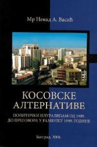 Косовске алтернативе: политички плурализам од 1989. до преговора у Рамбујеу 1999. године